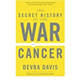 The Secret History of the War on Cancerby Devra Davis