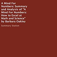Summary and Analysis of a Mind for Numbers: How to Excel at Math and Science by Barbara Oakley Audiobook by  Summary Station Narrated by Justin M. Grant