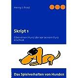 """Skript 1 -  Das Spielverhalten von Hunden: �ber einen Hund der vor seinem Furz erschrakvon """"Henry J. Frost"""""""