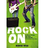 img - for [ ROCK ON: A STORY OF GUITARS, GIGS, GIRLS, AND A BROTHER (NOT NECESSARILY IN THAT ORDER) ] By Vega, Denise ( Author) 2013 [ Paperback ] book / textbook / text book