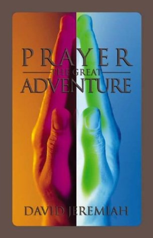 Prayer: The Great Adventure, David Jeremiah
