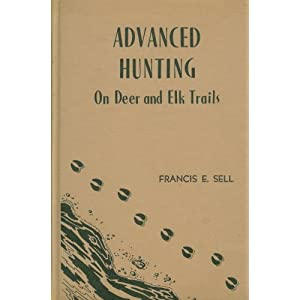 Advanced Hunting on Deer and Elk Trails (Hardcover) Francis E. Sell
