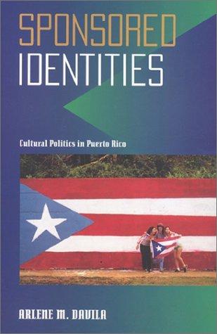 Sponsored Identities: Cultural Politics in Puerto Rico...
