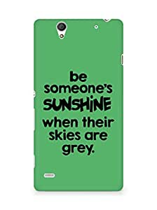 AMEZ be someone's sunshine when their skies are grey Back Cover For Sony Xperia C4