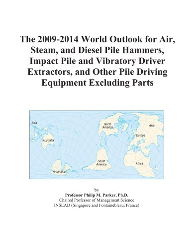 The 2009-2014 World Outlook for Air, Steam, and Diesel Pile Hammers, Impact Pile and Vibratory Driver Extractors, and Other Pile Driving Equipment Excluding Parts