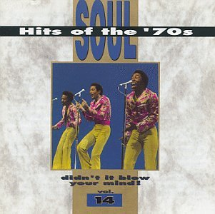 Soul Hits Of The '70s: Didn't It Blow Your Mind! Vol. 14