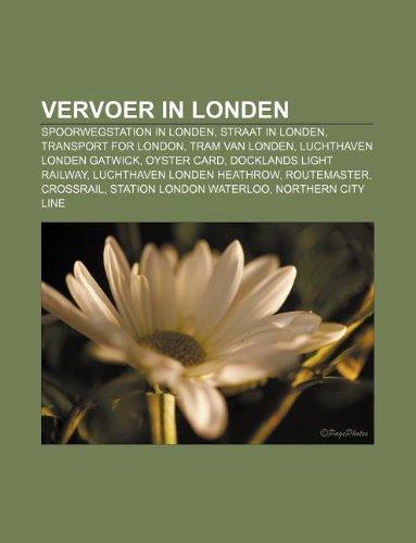 Vervoer in Londen: Spoorwegstation in Londen, Straat in Londen, Transport for London, Tram van Londen, Luchthaven Londen Gatwick, Oyster card (Dutch Edition)