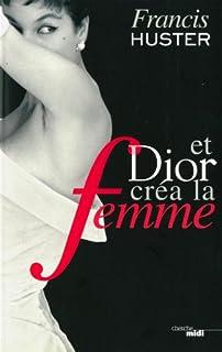 Et Dior créa la femme, Huster, Francis