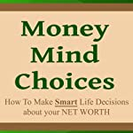 Money Mind Choices: How to Make Smart Life Decisions About Your Net Worth | Carol Wysocki