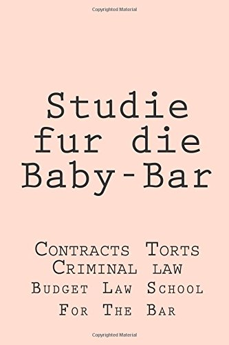 Studie Fur Die Baby-Bar: Contracts Torts Criminal Law (German Edition) front-180076