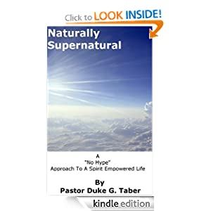 "Naturally Supernatural - A ""no hype"" approach to a Spirit empowered life."