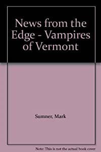 News from the Edge - Vampires of Vermont by Mark Sumner