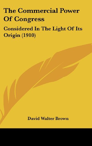 The Commercial Power of Congress: Considered in the Light of Its Origin (1910)
