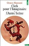 echange, troc Octave Mannoni - Clefs pour l'imaginaire ou L'Autre Scène