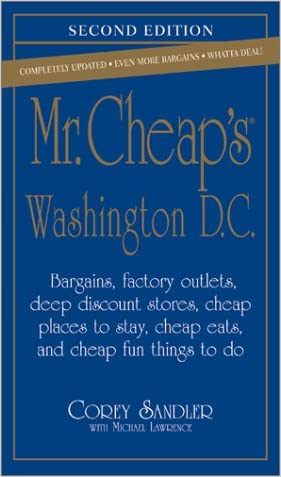 Mr. Cheap's Washington, D.C.: Bargains, Factory Outlets, Deep Discount Stores, Cheap Places to Stay, Cheap Eats, and Cheap Fun Things to Do (Mr. Cheap's Series)