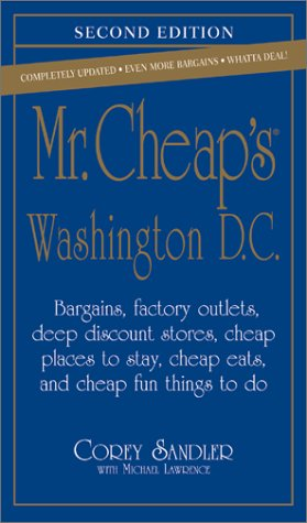 Mr.+Cheap%27s+Washington+D.C%3A+Bargains%2C+Factory+Outlets%2C+Deep+Discount+Stores%2C+Cheap+Places+to+Stay%2C+Cheap+Eats%2C+and+Cheap%2C+Fun+Things+to+Do