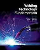 Welding Technology Fundamentals [Hardcover] [2009] 4 Ed. William A. Bowditch, Kevin E. Bowditch, Mark A. Bowditch