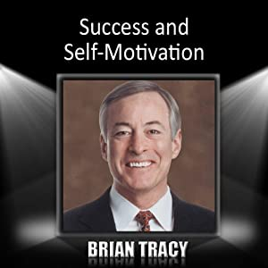 Success and Self-Motivation | [Brian Tracy]