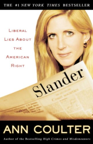 Slander: Liberal Lies About The Right