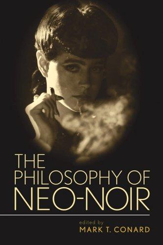 The Philosophy of Neo-Noir (The Philosophy of Popular...