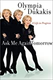 Ask Me Again Tomorrow: A Life in Progress