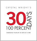 30 Days at 100 Percent: Changing Your Life 30 Days at a Time