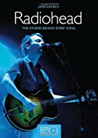 Radiohead: The Stories Behind Every Song (Stories Behind the Songs)
