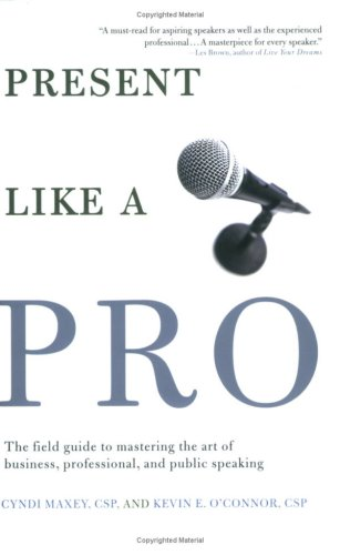 Image for Present Like a Pro: The Field Guide to Mastering the Art of Business, Professional, and  Public Speaking
