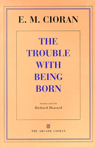 The Trouble With Being Born: E M Cioran: 9781559704625: Amazon.com: Books