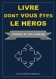 LIVRE DONT VOUS ETES LE HEROS: L'histoire de votre naufrage...