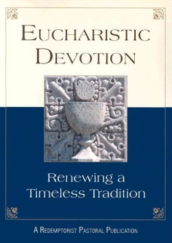 Eucharistic Devotion: Renewing a Timeless Tradition, REDEMPTORIST PASTORAL PUBLICATION