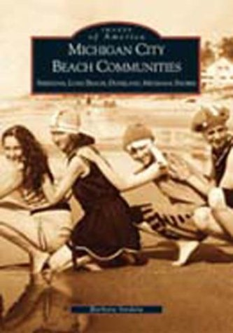 Michigan City Beach Communities: Sheridan, Long Beach, Duneland, Michiana Shores   (IN)  (Images of America)