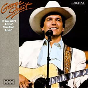 George Strait - If You Ain't Lovin' You Ain't
