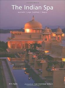 The Indian Spa: Ayurveda Yoga Wellness Beauty