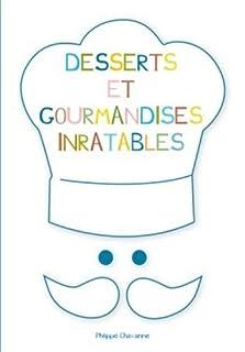 Desserts et gourmandises inratables