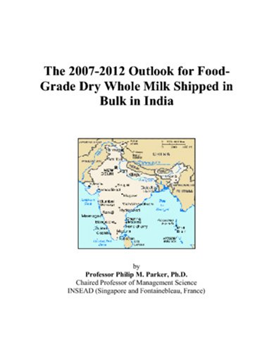 The 2007-2012 Outlook for Food-Grade Dry Whole Milk Shipped in Bulk in India