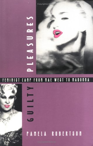 Guilty Pleasures: Feminist Camp from Mae West to Madonna