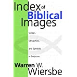 Index of Biblical Images: The Similes, Metaphors, and Symbols in Scripture