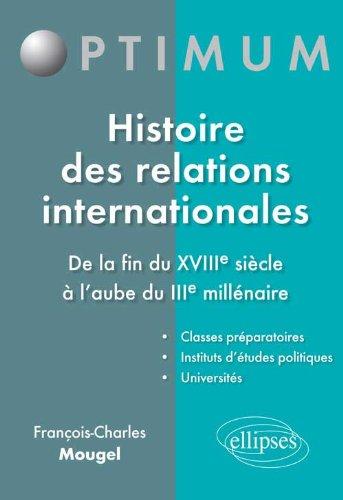 Histoire des Relations Internationales de la Fin du XVIIIe Siècle à l'Aube du IIIe Millénaire