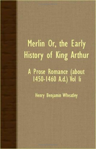 Merlin Or, the Early History of King Arthur: A Prose Romance (about 1450-1460 A.D.) Vol II