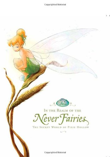 In the Realm of the Never Fairies: The Secret World of Pixie Hollow (Disney Fairies), Monique Peterson