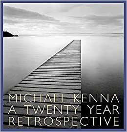 Michael Kenna: A 20 Year Retrospective: Michael Kenna