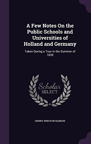 A Few Notes On the Public Schools and Universities of Holland and Germany: Taken During a Tour in the Summer of 1839