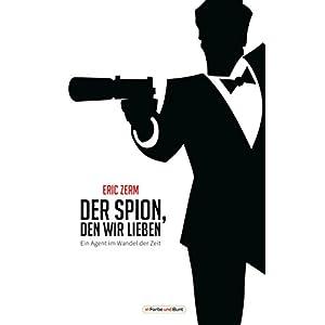 Der Spion, den wir lieben - Ein Agent im Wandel der Zeit: Franchise-Sachbuch