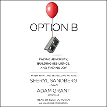 Option B: Facing Adversity, Building Resilience, and Finding Joy Audiobook by Sheryl Sandberg, Adam Grant Narrated by Elisa Donovan