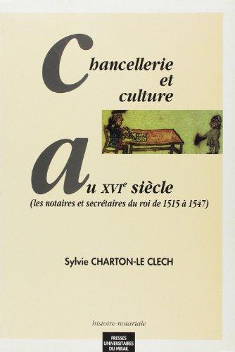 CHANCELLERIE ET CULTURE AU XVI° SIÈCLE . LES NOTAIRES ET SECRETAIRES DU ROI DE 1515 A 1547