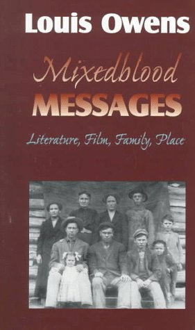 Mixedblood Messages: Literature, Film, Family, Place (American Indian Literature & Critical Studies)