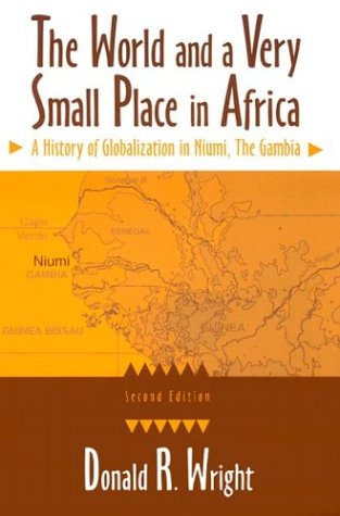 The World and a Very Small Place in Africa: A History of Globalization in Niumi, the Gambia, Second Edition (Sources and Studies in World History), Donald R. Wright