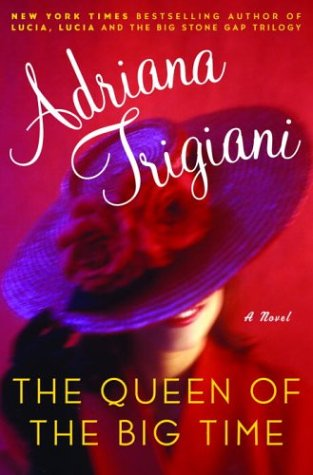 The Queen of the Big Time : A Novel, Adriana Trigiani