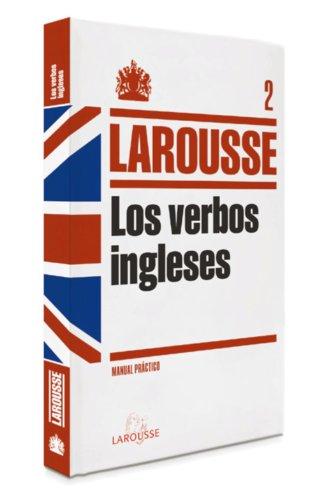 Verbos ingleses: 2 (Larousse - Lengua Inglesa - Manuales Prácticos)